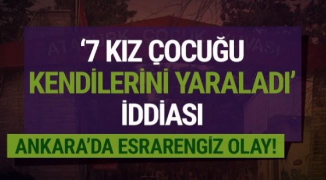 ANKARA Atatürk Çocuk Yuvasında kalan 7 kız çocuğunun kesici aletlerle kendilerini yaraladığı iddia edildi.