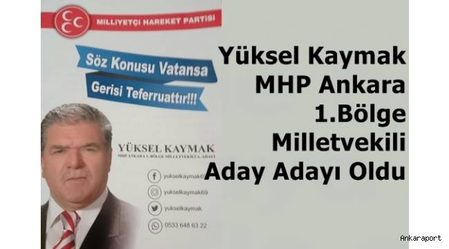 Yüksel Kaymak MHP Ankara 1.Bölge Milletvekili Aday Adayı Oldu,,,
