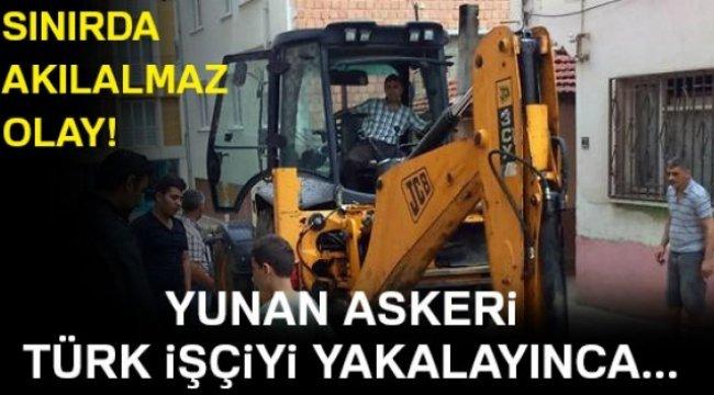 Yunan askerleri sınırda Edirne Belediyesi çalışanını gözaltına aldı
