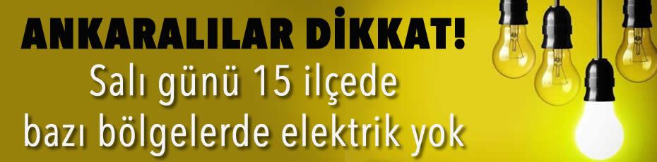 Ankara'da, 14 Ağustos 2018 Salı günü 15 ilçede bazı bölgelere, belirli saatlerde elektrik verilemeyecek.