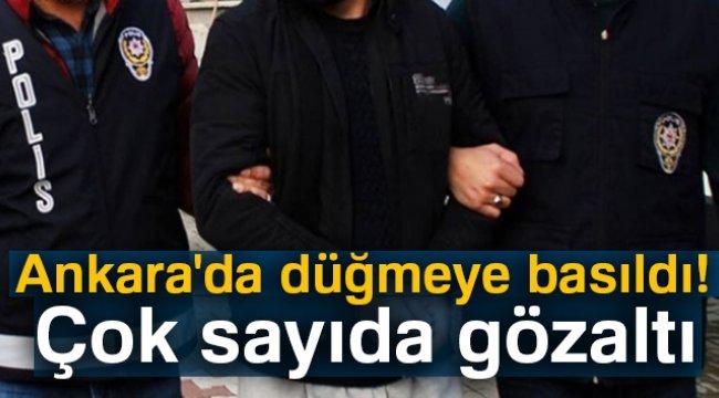 Ankara'da düğmeye basıldı! Çok sayıda gözaltı