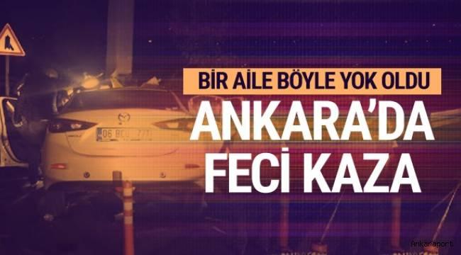 Ankara'da yön levhasının direğine çarpan sürücüyle birlikte eşi ve iki çocuğu yaşamını yitirdi.