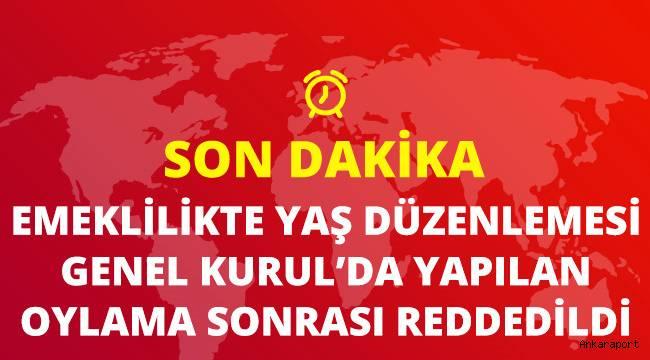 Son dakika gelen bilgiye göre, Emeklilikte yaş önergesi Genel Kurul'da MHP ve AK Parti tarafından reddedildi.