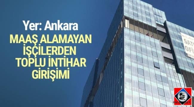 Ankara'da 5 aydır maaş alamadıklarını söyleyen inşaat işçileri intihar girişimde bulundu.