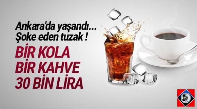Ankara'da bir eğlence mekanında bir kola, bir kahveye 30 bin lira istemişler ! Şoke eden tuzak