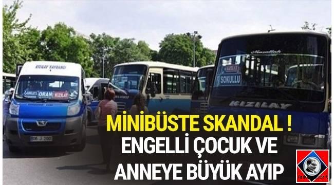 Ankara'da engelli oğluyla birlikte minibüse binen anne, oğlunun bağırması nedeniyle minibüsten indirildi.