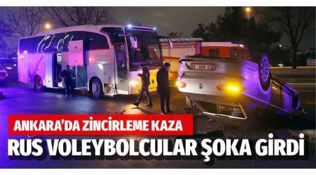 Ankara'daki zincirleme kazada Rus voleybolcular şoka girdi...