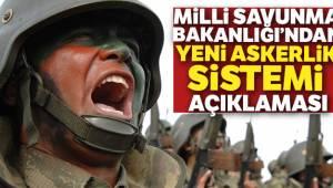 Milli Savunma Bakanlığı'ndan yeni askerlik sistemi açıklaması