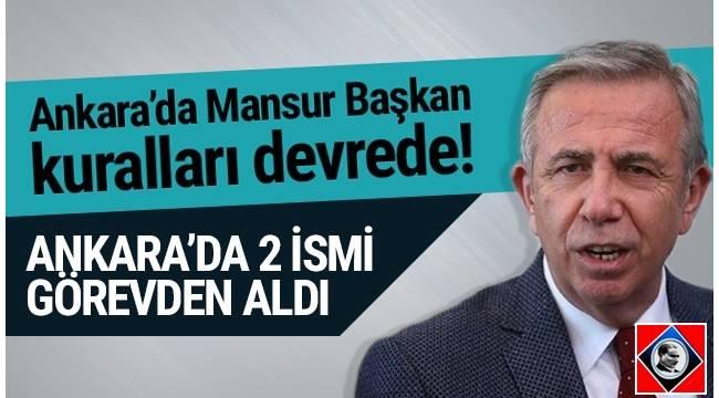 Ankara Büyükşehir Belediye Başkanı Mansur Yavaş, iki ismi görevden aldı.