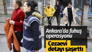 Başkent Ankara'da fuhuş operasyonun cezaevi detayı şaşırttı...