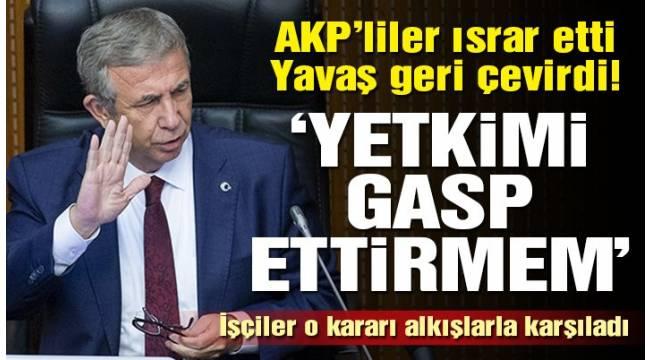Ankara Büyükşehir Belediye Başkanı Mansur Yavaş, Yetkimi size gasp ettirmem ...