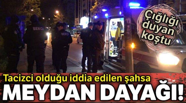 Ankara'da tacizci olduğu iddia edilen şahsa meydan dayağı