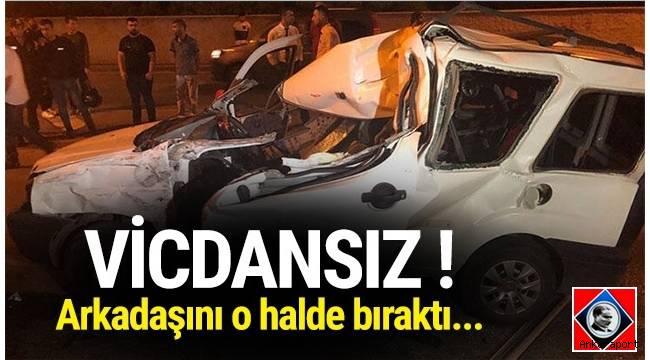 Ankara'da kaza yapan arabadaki yolcu, araçta sıkışan arkadaşını bırakıp kaçtı