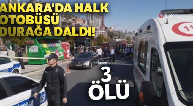 Ankara'da halk otobüsü durağa daldı! 3 kişi hayatını kaybetti.